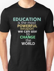 education is the most powerful weapon we can use to change the world T-Shirt