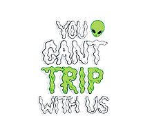 You Can't Trip With Us by shoptumblr