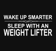 Wake Up Smarter Sleep With An Weight Lifter - Tshirts & Accessories by funnyshirts2015