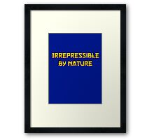 Be irrepressible Framed Print