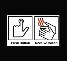 Push button receive bacon by funnyshirts