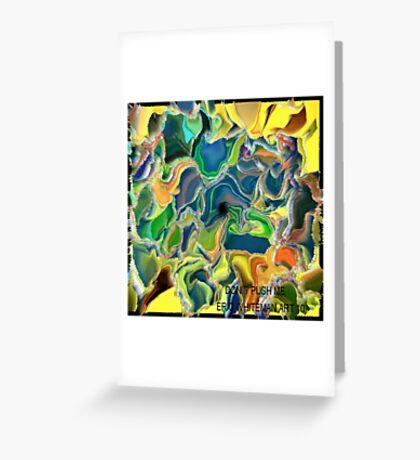 ( DON`T PUSH  ME )    ERIC  WHITEMAN ART  Greeting Card