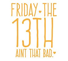 FRIDAY the 13th aint that bad Photographic Print