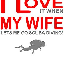 I Love It When My Wife Lets Me Go Scuba Diving by zandosfactry