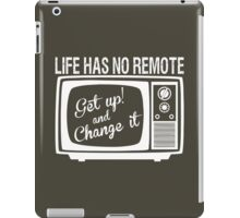 Life Has No Remote Getup And Change It iPad Case/Skin