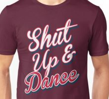 Shut Up & Dance 7 Unisex T-Shirt