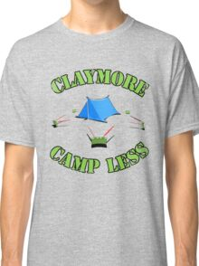 Claymore, camp less. Classic T-Shirt