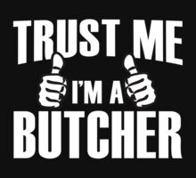 Trust Me I'm A Butcher - Tshirts & Accessories by tshirts2015
