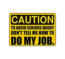 Tell Me How To Do My Job Photographic Print