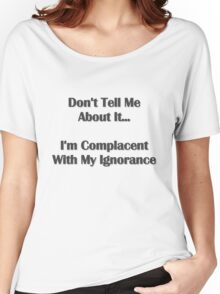 Don't Tell Me About It - Light Colored Tee Women's Relaxed Fit T-Shirt