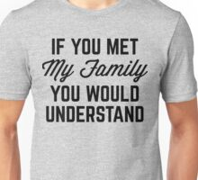 Met My Family Funny Quote Unisex T-Shirt