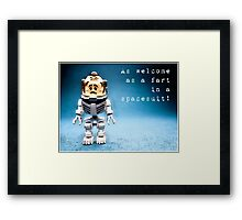 As welcome as a fart in a space suit! Framed Print