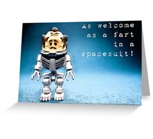 As welcome as a fart in a space suit! Greeting Card