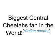 Biggest Central Cheetahs Fan - Citation Needed Photographic Print