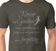 never say goodbye Unisex T-Shirt