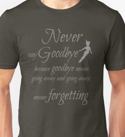 never say goodbye Unisex T-Shirt
