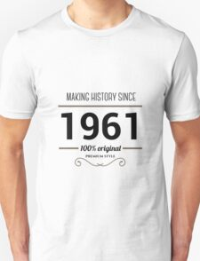 Making history since 1961 T-Shirt