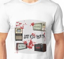 KIll your Tv !  Unisex T-Shirt