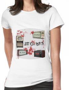 KIll your Tv !  Womens Fitted T-Shirt