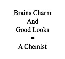 Brains Charm And Good Looks = A Chemist  Photographic Print