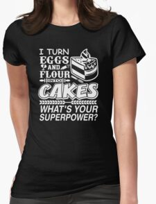 I turn eggs and flour into cakes what's your superpower - Tshirts & Hoodies T-Shirt