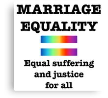 Marriage Equality Equal Suffering for All Canvas Print