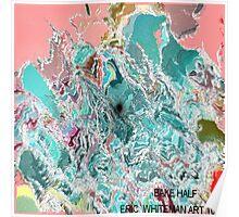 ( BAKE HALF )   ERIC WHITEMAN  ART  Poster