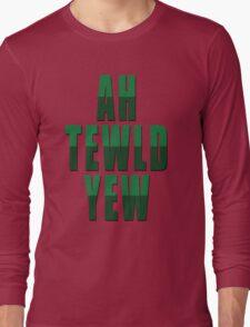Ah Tewld Yew! Long Sleeve T-Shirt