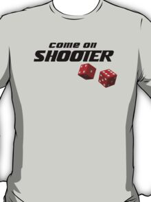 Come on Shooter! T-Shirt