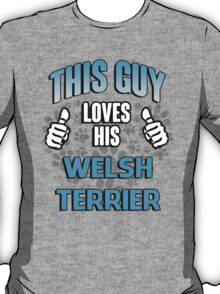 This guy loves his Welsh Terrier T-Shirt