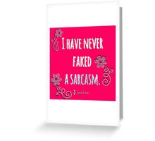I have never faked a sarcasm... Greeting Card