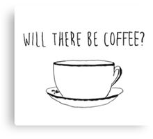 Will There Be Coffee?  Canvas Print