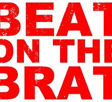 Beat On The Brat T Shirts, Stickers and Gifts by zandosfactry
