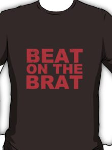 Beat On The Brat T Shirts, Stickers and Gifts T-Shirt