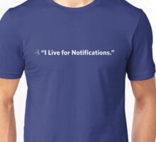 """I live for Notifications"" Unisex T-Shirt"