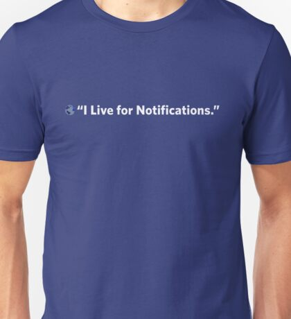 """""""I live for Notifications"""" Unisex T-Shirt"""