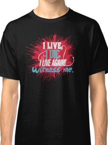 I Live, I Die Classic T-Shirt