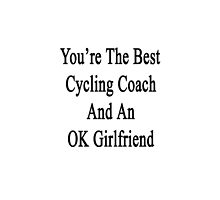 You're The Best Cycling Coach And An OK Girlfriend  by supernova23