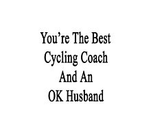 You're The Best Cycling Coach And An OK Husband by supernova23