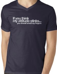 If you think my attitude stinks you should smell my fingers Mens V-Neck T-Shirt