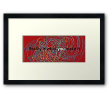 Reality is what you make it Framed Print