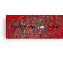 Reality is what you make it Canvas Print