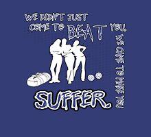 Make You Suffer Unisex T-Shirt