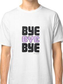 Bye Bye Bye Classic T-Shirt