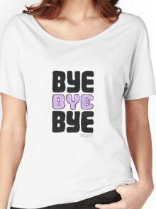 Bye Bye Bye Women's Relaxed Fit T-Shirt