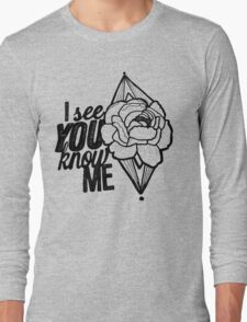 I see you//you know me Long Sleeve T-Shirt