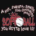 You Gotta Love It - Softball by gregbukovatz