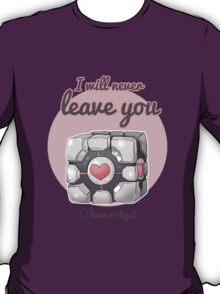 Portal - Companion Cube I Will never leave you T-Shirt