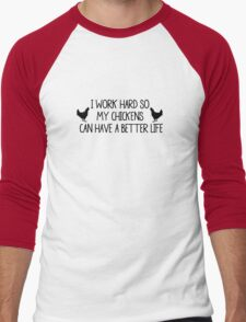 I WORK HARD SO MY CHICKENS CAN HAVE A BETTER LIFE Men's Baseball ¾ T-Shirt