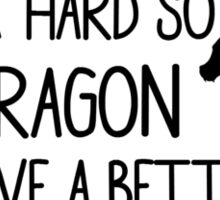 I WORK HARD SO MY DRAGON CAN HAVE A BETTER LIFE Sticker